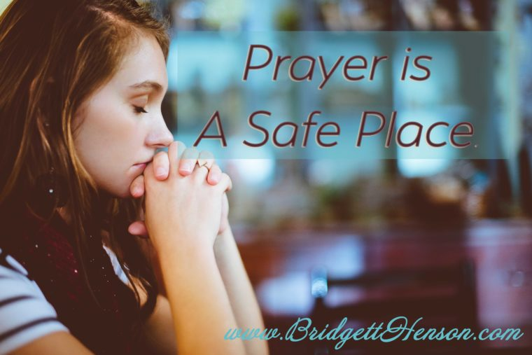 Prayer is a safe place.
